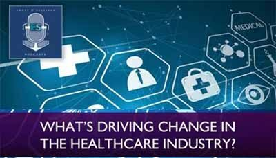 What's Driving Change in the Healthcare Industry?