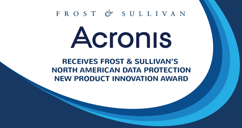 Acronis Lauded by Frost & Sullivan for its Breakthrough Integrated Data Protection Solution, Acronis Cyber Protect