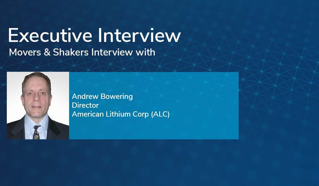 Movers & Shakers Interview with Andrew Bowering, Director of American Lithium Corp (ALC)