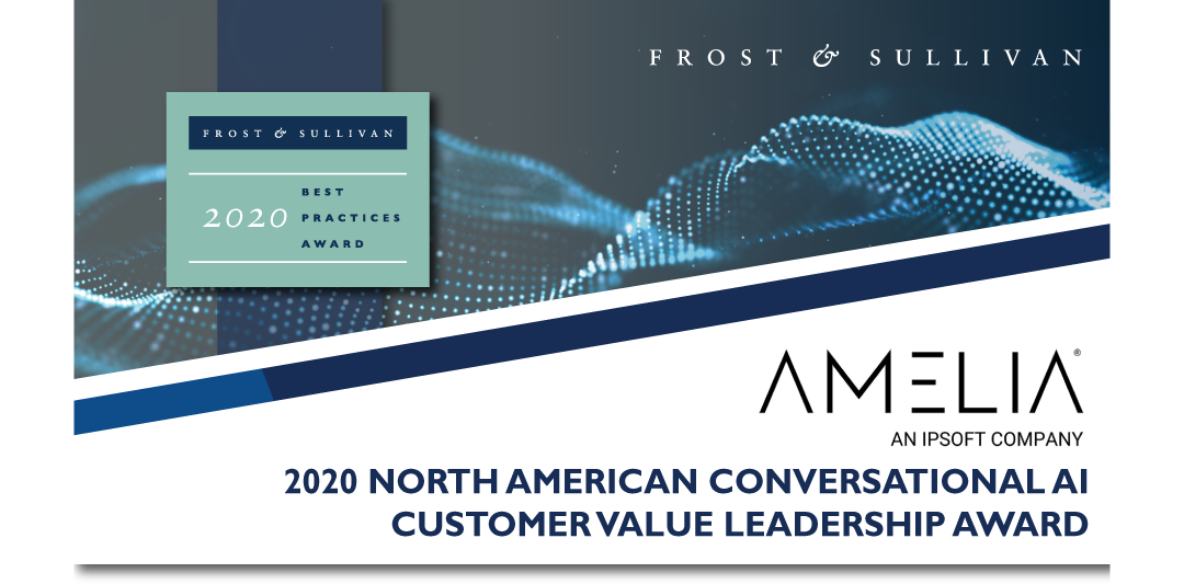 Frost & Sullivan recognizes Amelia, an IPsoft Company, with the 2020 North American Customer Value Leadership Award for its conversational AI platform