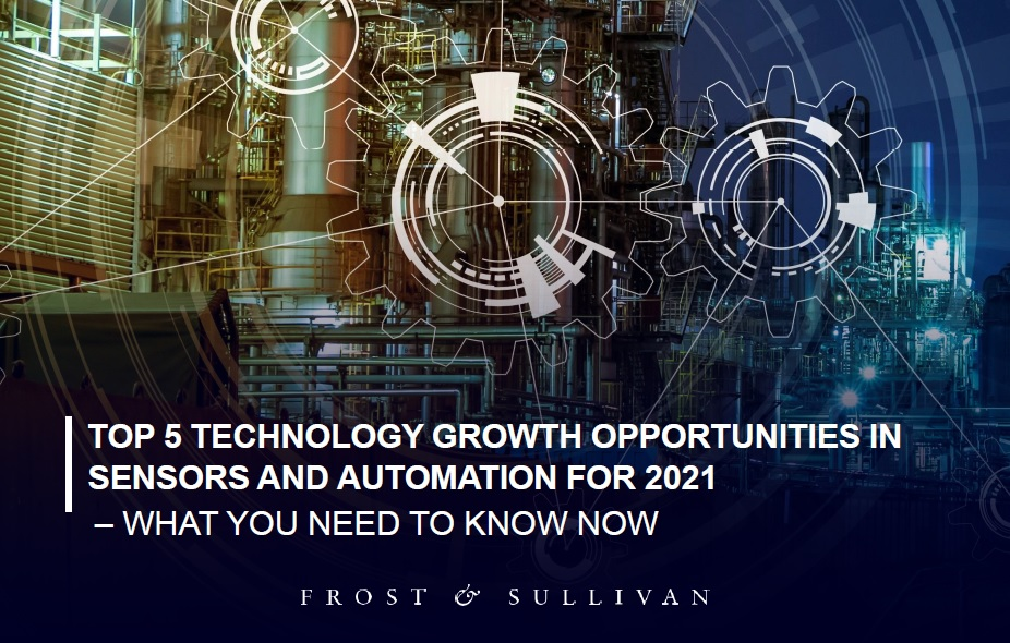 Frost & Sullivan Presents 5 Technology Growth Opportunities in Sensors and Automation for 2021