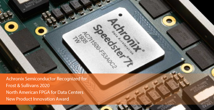 Achronix Commended by Frost & Sullivan for its Flexible FPGA Solutions, Speedster7t FPGAs and Speedcore eFPGA IP